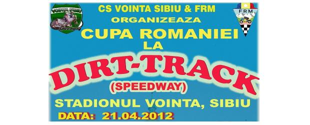 CS Vointa Sibiu si FRM organizeaza Cupa Romaniei la Dirt-Track (speedway) 2012 pe stadionul vointa din Sibiu in 21.04.2012 incepand cu ora 11. Participanti: CSM Braila, CSTA Bucuresti, BMF Bulgaria,...